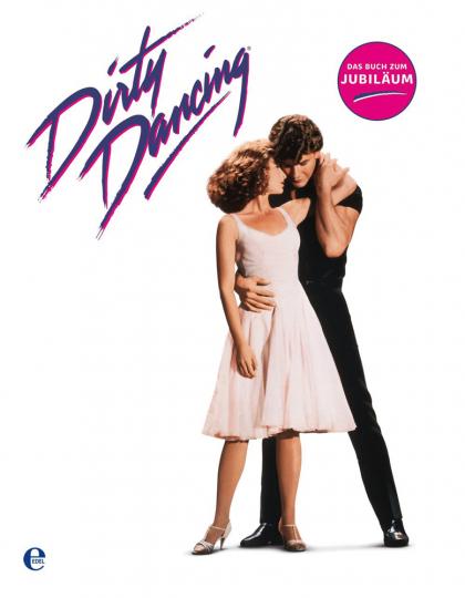 Dirty Dancing. Das große Buch zum Filmjubiläum.