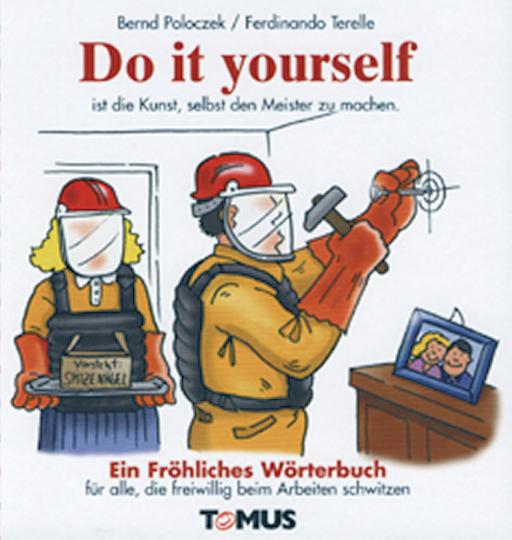 Do it yourself ist die Kunst, selbst den Meister zu machen