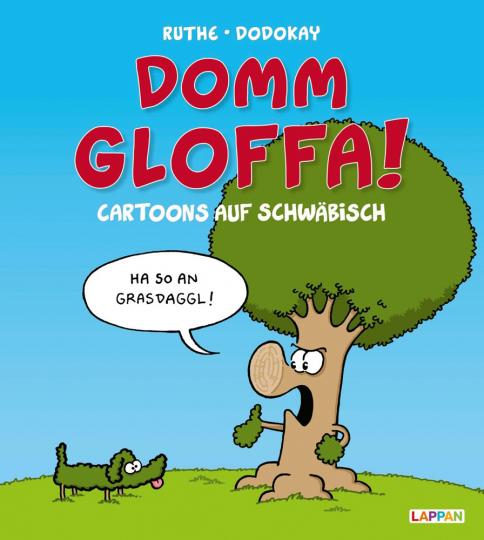 Domm gloffa! Cartoons auf Schwäbisch.