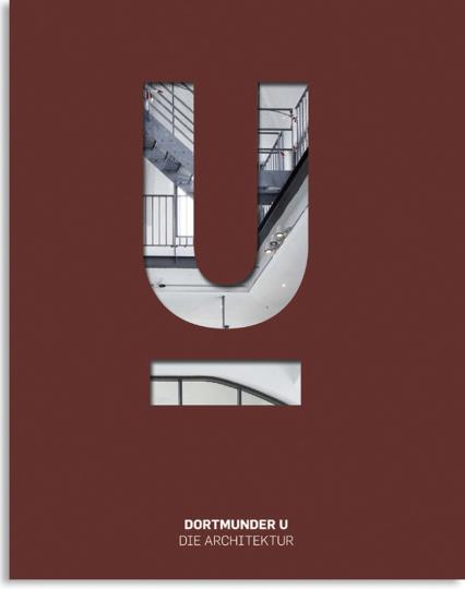 Dortmunder U. Zentrum für Kunst und Kreativität. Band 2. Die Architektur.