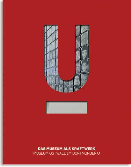 Dortmunder U. Zentrum für Kunst und Kreativität. Band 3. Das Museum als Kraftwerk.