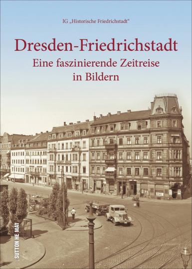 Dresden-Friedrichstadt. Eine faszinierende Zeitreise in Bildern.