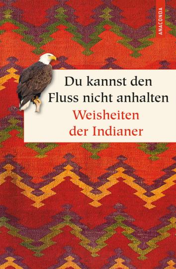 Du kannst den Fluss nicht anhalten. Weisheiten der Indianer.