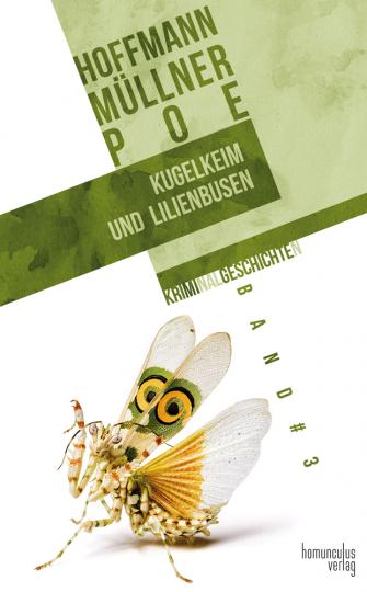 E.T.A. Hoffmann, Adolf Müllner, Edgar Alla Poe. Kugelkeim und Lilienbusen. Kriminalgeschichten 3.