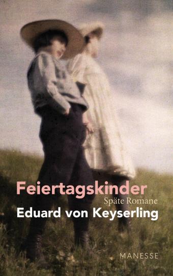 Eduard Keyserling. Feiertagskinder. Späte Romane. Schwabinger Ausgabe, Band 2.