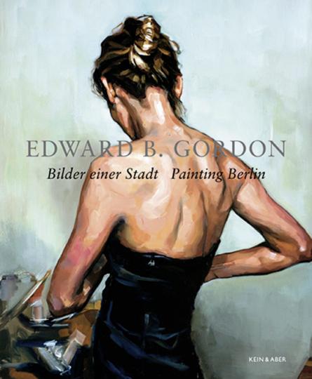 Edward B. Gordon. Bilder einer Stadt. Painting Berlin.