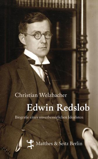 Edwin Redslob. Biographie eines unverbesserlichen Idealisten.