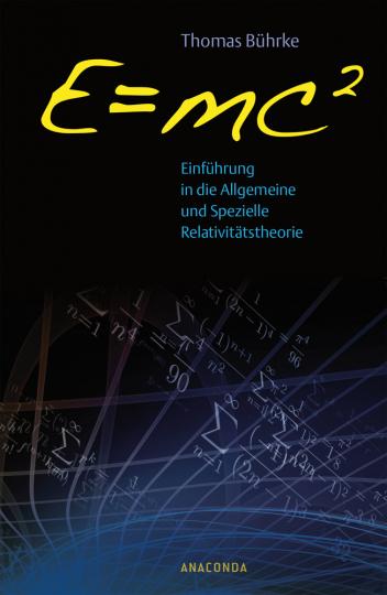E=mc2. Einführung in die allgemeine und spezielle Relativitätstheorie.