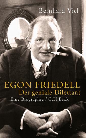 Egon Friedell. Der geniale Dilettant. Biografie.