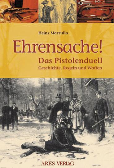 Ehrensache! Das Pistolenduell. Geschichte, Regeln und Waffen.