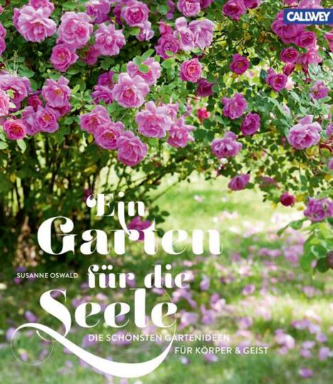 Ein Garten für die Seele. Die schönsten Gartenideen für Körper und Geist.