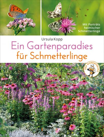 Ein Gartenparadies für Schmetterlinge. Die schönsten Blumen, Stauden, Kräuter und Sträucher für Falter und ihre Raupen.