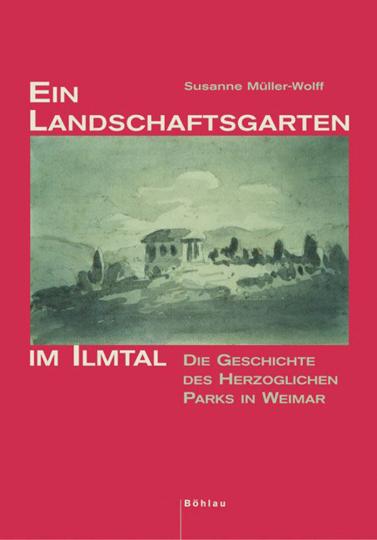 Ein Landschaftsgarten im Ilmtal. Die Geschichte des herzoglichen Parks in Weimar.