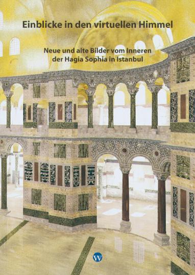 Einblicke in den virtuellen Himmel. Neue und alte Bilder vom Inneren der Hagia Sophia in Istanbul.