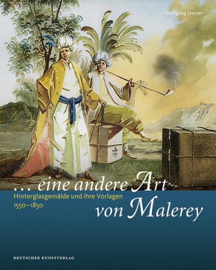 »... eine andere Art von Malerey«. Hinterglasgemälde und ihre Vorlagen 1550-1850.