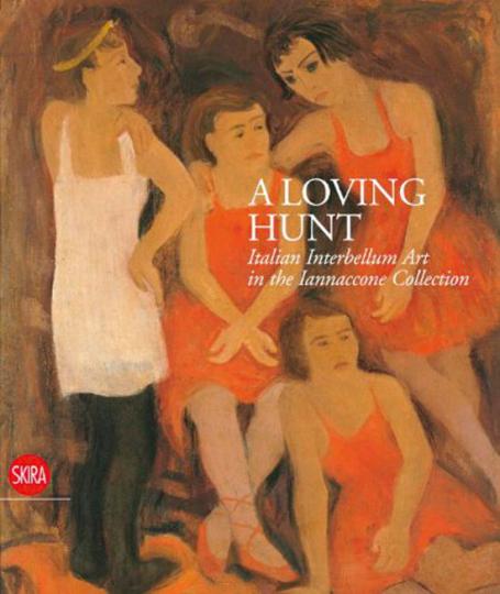 Eine Liebesjagd. Italienische Kunst der Zwischenkriegsjahre. A Loving Hunt. Italian Interbellum Art in the Iannaccone Collection.