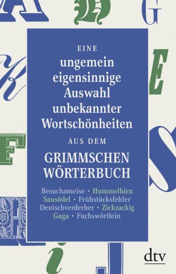 Eine ungemein eigensinnige Auswahl unbekannter Wortschönheiten aus dem Grimmschen Wörterbuch.