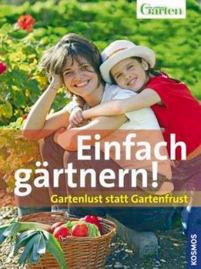 Einfach gärtnern! Gartenlust statt Gartenfrust.