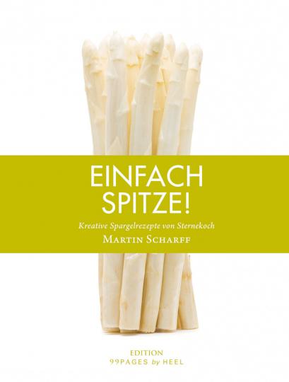 Einfach Spitze - Kreative Spargelrezepte von Sternekoch Martin Scharff