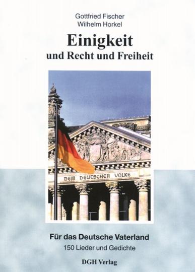 Einigkeit und Recht und Freiheit - Für das Deutsche Vaterland - 150 Lieder und Gedichte
