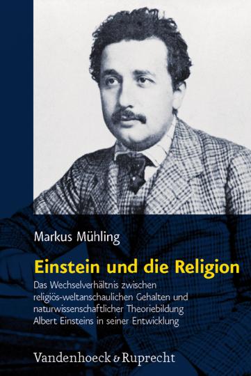 Einstein und die Religion. Das Wechselverhältnis zwischen religiös-weltanschaulichen Gehalten und naturwissenschaftlicher Theoriebildung.