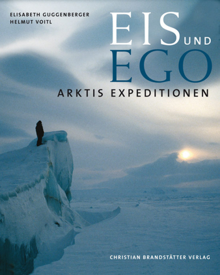 Eis und Ego. Arktis Expeditionen.