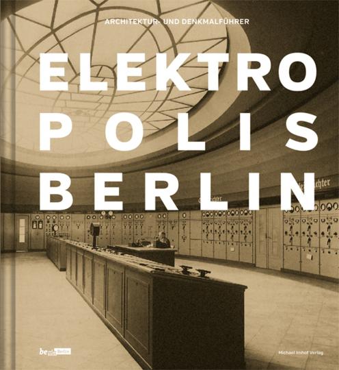 Elektropolis Berlin: Architektur- und Denkmalführer.