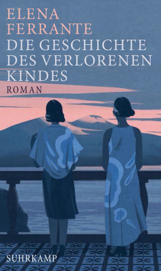 Elena Ferrante. Die Geschichte des verlorenen Kindes. Band 4 der Neapolitanischen Saga.