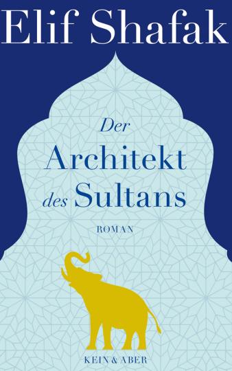 Elif Shafak. Der Architekt des Sultans. Roman.