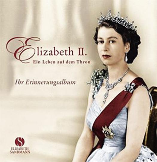 Elisabeth II. Ein Leben auf dem Thron. Ihr Erinnerungsalbum.