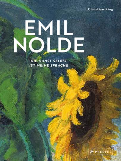 Emil Nolde. Die Kunst selbst ist meine Sprache.