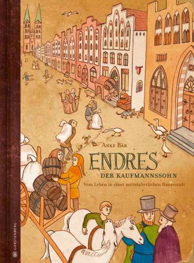 Endres, der Kaufmannssohn. Vom Leben in einer mittelalterlichen Hansestadt.