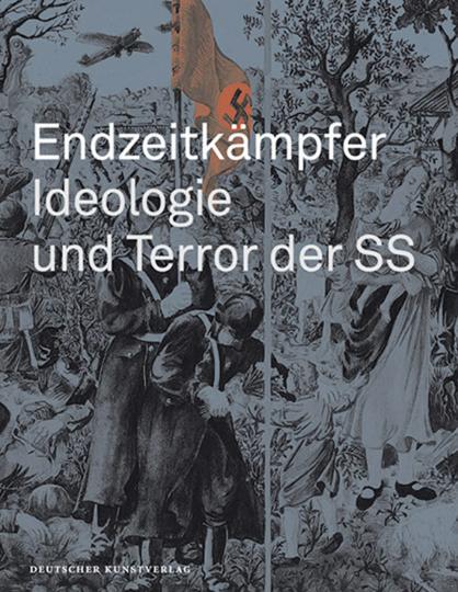Endzeitkämpfer. Ideologie und Terror der SS.