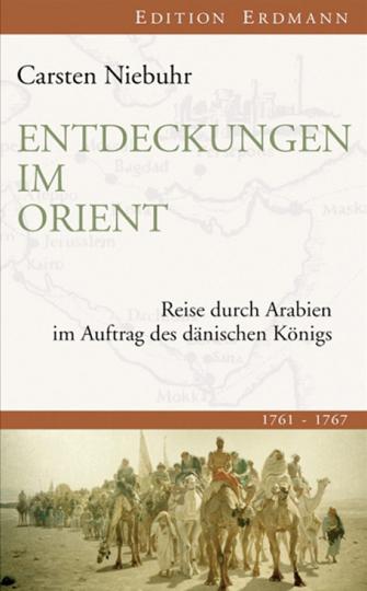 Entdeckungen im Orient. Reise durch Arabien im Auftrag des dänischen Königs.