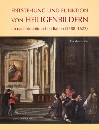 Entstehung und Funktion von Heiligenbildern im nachtridentinischen Italien (1588-1622).
