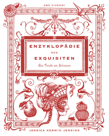 Enzyklopädie des Exquisiten. Aus Freude am Erlesenen.