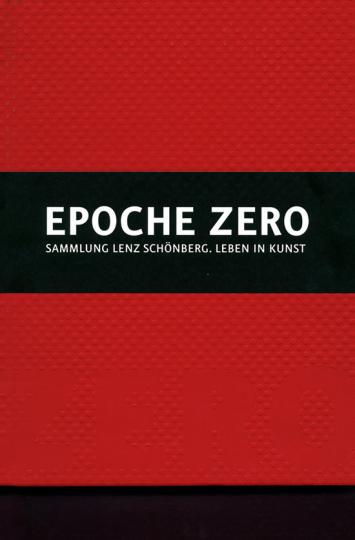 Epoche Zero. Sammlung Lenz Schönberg. Leben in Kunst. 2 Bd.