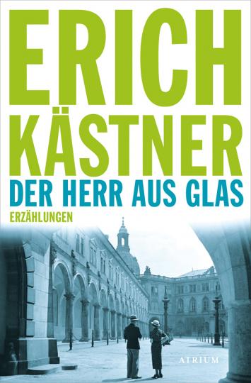 Erich Kästner. Der Herr aus Glas. Erzählungen.