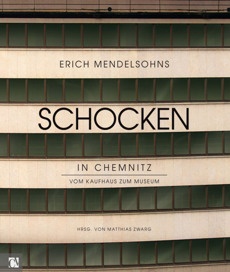 Erich Mendelsohns Schocken in Chemnitz. Vom Kaufhaus zum Museum.