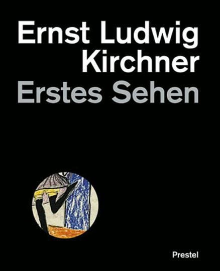 Ernst Ludwig Kirchner - Erstes Sehen
