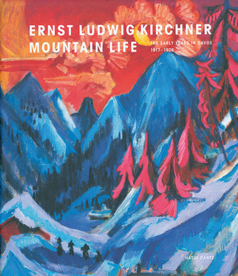 Ernst Ludwig Kirchner . Mountain Life. The Early Years in Davos 1917-1926.