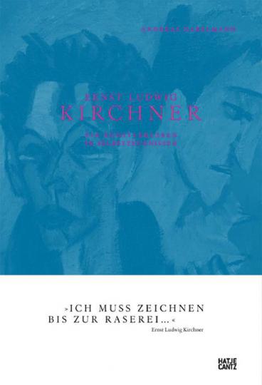 Ernst Ludwig Kirchner. Ein Künstlerleben in Selbstzeugnissen.
