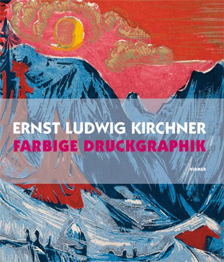 Ernst Ludwig Kirchner. Farbige Druckgraphik.