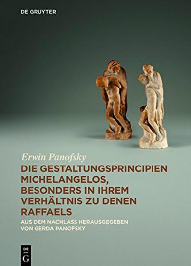 Erwin Panofsky. Die Gestaltungsprincipien Michelangelos, besonders in ihrem Verhältnis zu denen Raffaels.