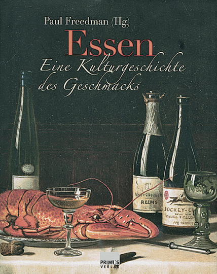 Essen. Eine Kulturgeschichte des Geschmacks.
