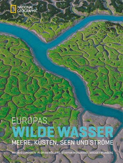 Europas Wilde Wasser. Meere, Küsten, Seen und Ströme.