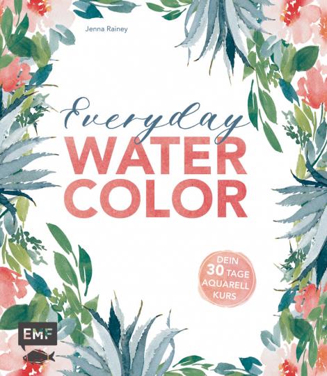 Everyday Watercolor - Dein 30-Tage-Aquarellkurs