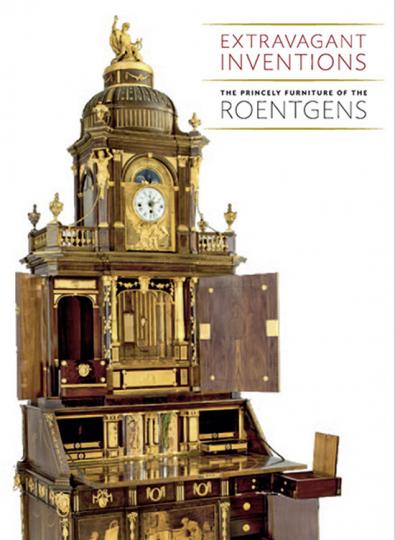 Extravagant Inventions. Die fürstlichen Möbel von Abraham und David Roentgen.
