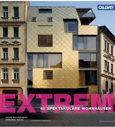 Extrem! 40 spektakuläre Wohnhäuser.