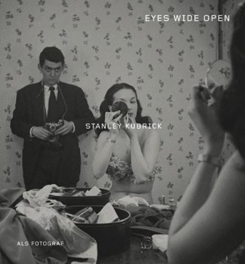 Eyes wide open. Stanley Kubrick als Fotograf.